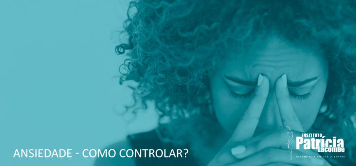 Ansiedade – Como controlar?